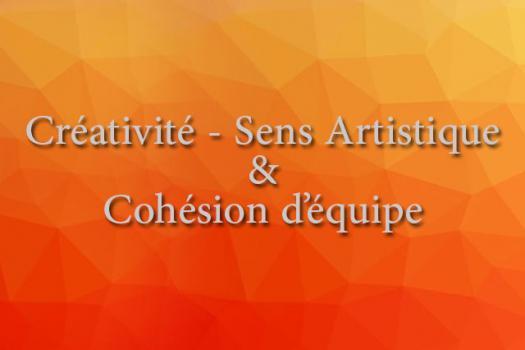 CRÉATIVITÉ - SENS ARTISTIQUE & Cohésion d'équipe