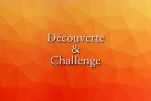 DÉCOUVERTE & CHALLENGE