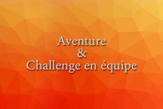 AVENTURE & CHALLENGE EN EQUIPE